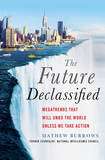 The Future, Declassified: Megatrends That Will Undo the World Unless We Take Action by Mathew Burrows