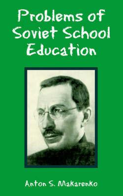 Problems of Soviet School Education by Anton, S. Makarenko image