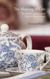 The Meaning of Care by Bernhard Weicht