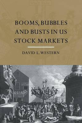 Booms, Bubbles and Bust in the US Stock Market by David L Western