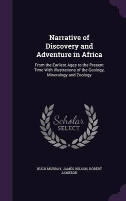 Narrative of Discovery and Adventure in Africa by Hugh Murray