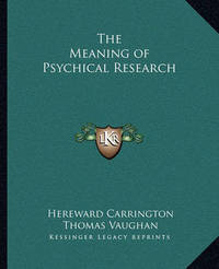 The Meaning of Psychical Research by Hereward Carrington