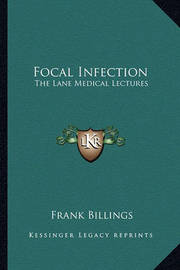 Focal Infection: The Lane Medical Lectures by Frank Billings