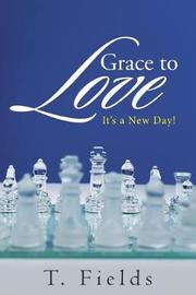 Grace to Love by T. Fields