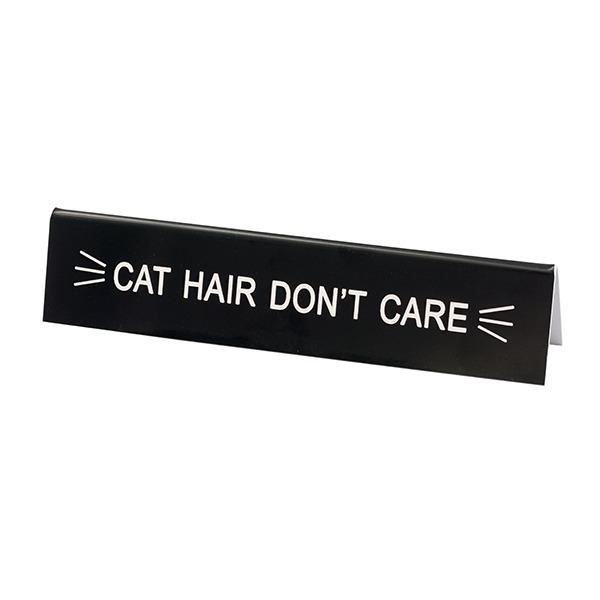 Desk Sign Medium: Cat Hair Don't Care (Black)