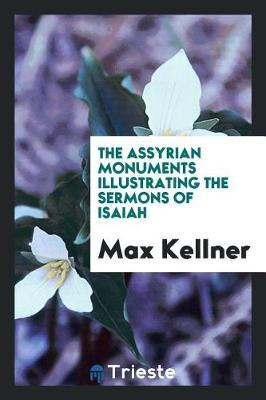 The Assyrian Monuments Illustrating the Sermons of Isaiah by Max Kellner image