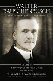 Walter Rauschenbusch: Published Works and Selected Writings, Volume III by William H Brackney