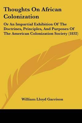 Thoughts on African Colonization: Or an Impartial Exhibition of the Doctrines, Principles, and Purposes of the American Colonization Society (1832) by William Lloyd Garrison image
