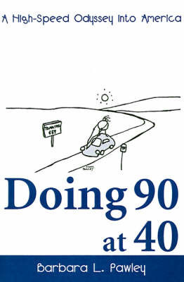 Doing 90 at 40: A High-Speed Odyssey Into America by Barbara L. Pawley