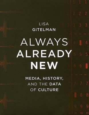Always Already New: Media, History and the Data of Culture by Lisa Gitelman