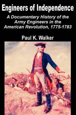 Engineers of Independence: A Documentary History of the Army Engineers in the American Revolution, 1775-1783 by Paul K Walker image