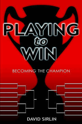 Playing to Win: Becoming the Champion by David Sirlin