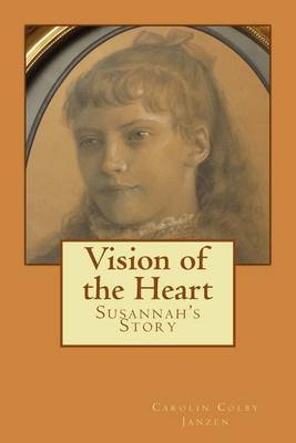 Vision of the Heart: Susannah's Story by Carolin Colby Janzen image