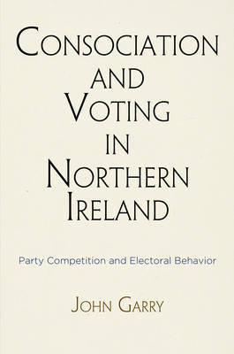 Consociation and Voting in Northern Ireland by John Garry image