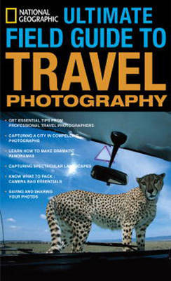 National Geographic Ultimate Field Guide To Travel Photography by National Geographic