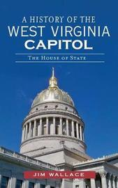 A History of the West Virginia Capitol by Jim Wallace image