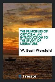 The Principles of Criticism. an Introduction to the Study of Literature by W. Basil Worsfold image
