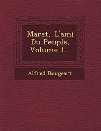 Marat, L'Ami Du Peuple, Volume 1... by Alfred Bougeart