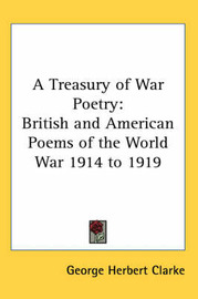 A Treasury of War Poetry: British and American Poems of the World War 1914 to 1919 image
