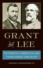 grant and lee a study in Grant and lee: a study in contrasts bruce catton thesis they were two strong men, these oddly different generals, and they represented the strengths of.
