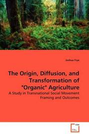"""The Origin, Diffusion, and Transformation of """"Organic"""" Agriculture by Joshua Frye image"""
