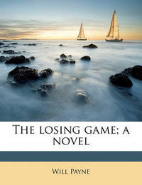 The Losing Game; A Novel by Will Payne