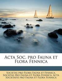 ACTA Soc. Pro Fauna Et Flora Fennica Volume 3 by Societas Pro Flora Fauna Et Fennica