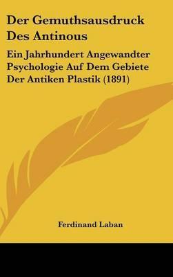 Der Gemuthsausdruck Des Antinous: Ein Jahrhundert Angewandter Psychologie Auf Dem Gebiete Der Antiken Plastik (1891) by Ferdinand Laban image