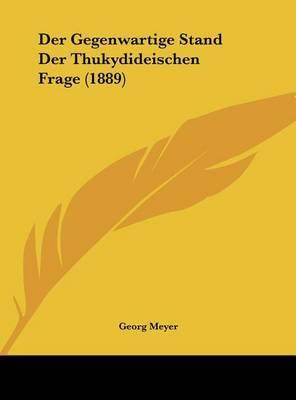 Der Gegenwartige Stand Der Thukydideischen Frage (1889) by Georg Meyer image