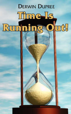 Time Is Running Out! by Derwin Dupree