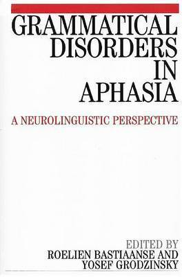 Grammatical Disorders in Aphasia by Roelien Bastiaanse