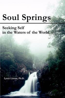 Soul Springs: Seeking Self in the Waters of the World by Lotus Linton, PhD image
