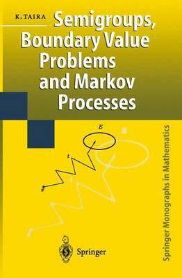 Semigroups, Boundary Value Problems and Markov Processes by Kazuaki Taira