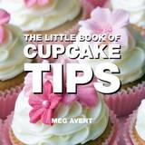 The Little Book of Cupcake Tips by Meg Avent