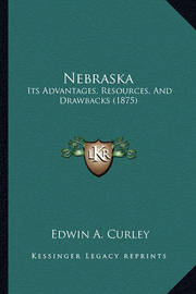 Nebraska: Its Advantages, Resources, and Drawbacks (1875) by Edwin A. Curley