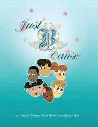 Just B Cause by Cecelia F Holloway