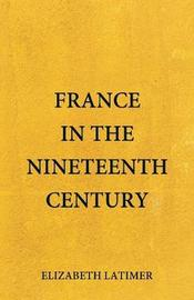 France in the Nineteenth Century by Elizabeth Latimer
