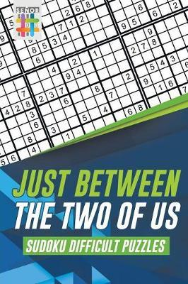 Just Between the Two of Us Sudoku Difficult Puzzles by Senor Sudoku