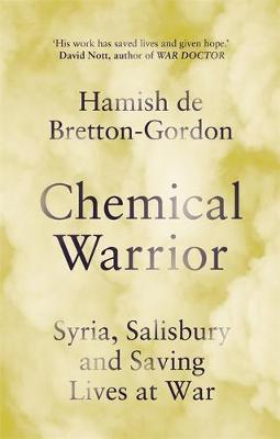 Chemical Warrior by Hamish de Bretton-Gordon