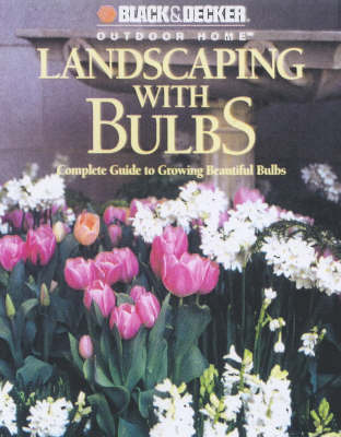 Landscaping with Bulbs: A Complete Guide to Growing Beautiful Bulbs by Robert J Dolezal