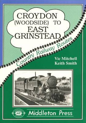 Croydon to East Grinstead: Including Woodside to Selsdon by Vic Mitchell image