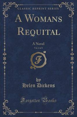 A Womans Requital, Vol. 2 of 3 by Helen Dickens