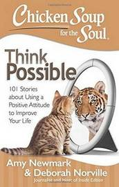 Chicken Soup for the Soul: Think Possible by Amy Newmark