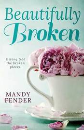 Beautifully Broken by Mandy Fender