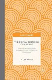 The Digital Currency Challenge: Shaping Online Payment Systems through US Financial Regulations by P Mullan