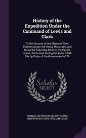 History of the Expedition Under the Command of Lewis and Clark by Thomas Jefferson
