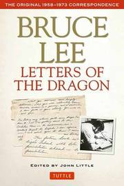 Bruce Lee Letters of the Dragon by Bruce Lee