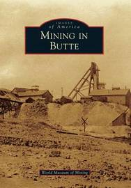 Mining in Butte by World Museum of Mining