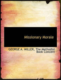 Missionary Morale by George A Miller