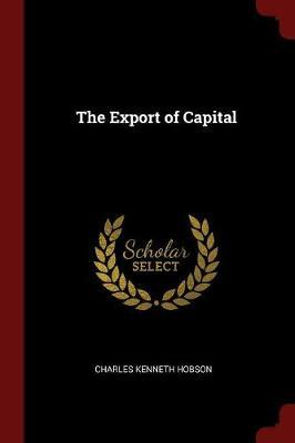 The Export of Capital by Charles Kenneth Hobson image